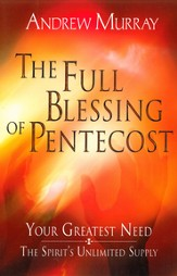 The Full Blessing of Pentecost: Your Greatest Need: The Spirit's Unlimited Supply - eBook