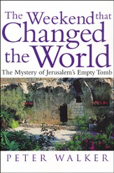 The Weekend That Changed the World: The Mystery of Jerusalem's Empty Tomb