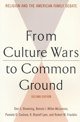 From Culture Wars to Common Ground: Religion and the American Family Debate, 2nd edition