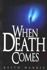 When Death Comes A Biblical Study of Death & the Afterlife