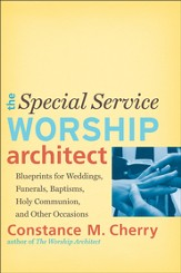 Special Service Worship Architect, The: Blueprints for Weddings, Funerals, Baptisms, Holy Communion, and Other Occasions - eBook
