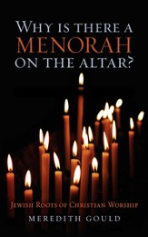 Why is There a Menorah on the Altar?: Jewish Roots of Christian Worship - eBook