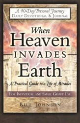 When Heaven Invades Earth: A Practical Guide to a Life of Miracles Devotional & Journal