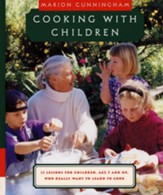 Cooking with Children: Fifteen Lessons for Children, Age 7 and Up, Who Really Want to Learn to Cook