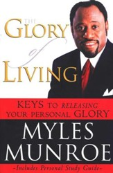 The Glory of Living: Keys to Releasing Your Personal Glory, Tradepaper