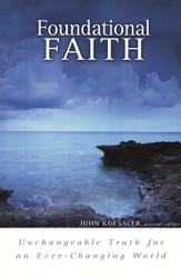 Foundational Faith: Unchangeable Truth for an Ever-Changing World