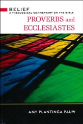 Proverbs and Ecclesiastes: Belief - A Theological Commentary on the Bible