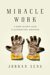 Miracle Work: A Down-to-Earth Guide to Supernatural Ministries - eBook