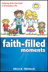 Faith Filled Moments: Helping Kids See God in Everyday Life - eBook