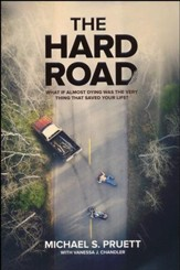 The Hard Road: What If Almost Dying was the Very Thing That Saved Your Life