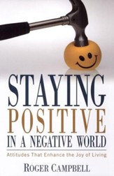 Staying Positive In A Negative World: Attitudes that Enhance the Joy of Living