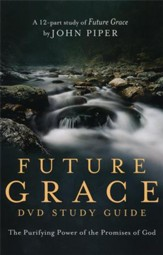 Future Grace - DVD Study Guide: The Purifying Power of the Promises of God