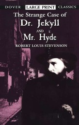 The Strange Case of Dr. Jekyll and Mr. Hyde: Dover Classics,  Large Print Edition