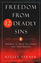 Freedom From The Twelve Deadly Sins: Secrets to Help You Press Into Your Destiny