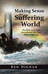 Making Sense of a Suffering World: The Bible and a Life Story Reveal Answers to Why God Allows Suffering - eBook