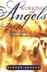 Working With Angels: Flowing with God In the Supernatural