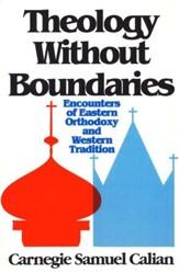 Theology Without Boundaries: Encounters of Eastern Orthodoxy & Western Tradition