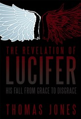 The Revelation of Lucifer: His Fall from Grace to Disgrace - eBook