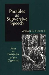 Parables As Subversive Speech: Jesus As Pedagogue of  the Oppressed