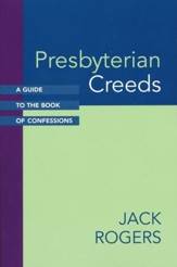 Presbyterian Creeds: A Guide to the Book of  Confessions