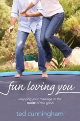 Fun Loving You: Enjoying Your Marriage in the Midst of the Grind - eBook