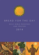 Bread for the Day 2014: Daily Bible Readings and Prayers