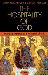 The Hospitality of God: Emerging Worship for a Missional Church - eBook