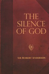 Sir Robert Anderson Classic Library Series: The Silence of God