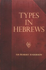 Sir Robert Anderson Classic Library Series: Types in Hebrew