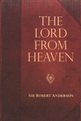 Sir Robert Anderson Classic Library Series: The Lord From Heaven