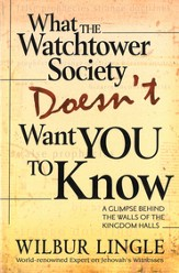 What the Watchtower Society Doesn't Want You to Know: A Glimpse Behind the Walls of the Kingdom Halls - eBook