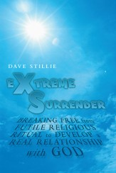 Extreme Surrender: Breaking Free from Futile Religious Ritual to Develop a Real Relationship with God - eBook