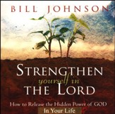 Strengthen Yourself in the Lord: How to Release the Hidden Power of God in Your Life (audio book)