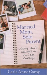 Married Mom, Solo Parent: Finding God's Strength to Face the Challenge
