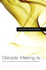 Disciple Making Is . . .: How to Live the Great Commission with Passion and Confidence - eBook