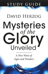 Mysteries of the Glory Unveiled: A New Wave of Signs & Wonders (Study Guide)