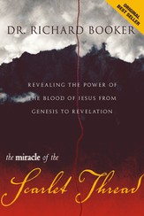 The Miracle of the Scarlet Thread: Revealing the Power of the Blood of Jesus from Genesis to Revelation