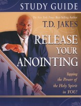 Release Your Anointing: Tapping the Power of the Holy Spirit in You (study guide)