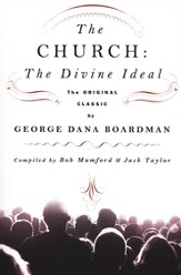 The Church: The Divine Ideal: The Original Classic by George Dana Boardman