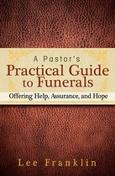 A Pastor's Practical Guide to Funerals: Offering Help, Assurance, and Hope - eBook
