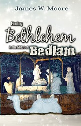 Finding Bethlehem in the Midst of Bedlam - Adult Study: An Advent Study - eBook