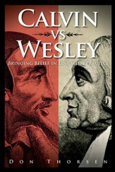 Calvin vs. Wesley: Bringing Belief in Line with Practice - eBook