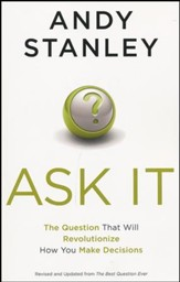 Ask It! The Question That Will Revolutionize How You Make Decisions