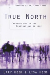 True North: Choosing God in the Frustrations of Life
