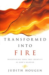 Transformed Into Fire: Discovering Your True Identity as God's Beloved, New Cover