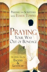 Praying Your Way Out of Bondage: Prayers from Exodus and Leviticus