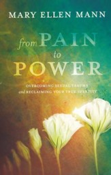 From Pain to Power: Overcoming Sexual Trauma and Reclaiming Your True Identity