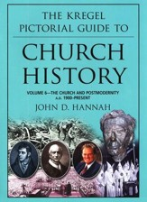 Kregel Pictorial Guide to Church History V6
