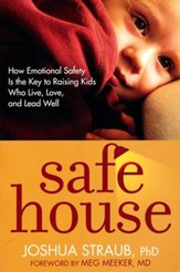 Safe House: How Emotional Safety Is the Key to Raising Kids Who Live, Love, and Lead Well
