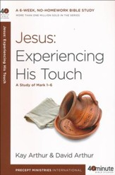 Jesus: Experiencing His Touch: A Study of Mark 1-6